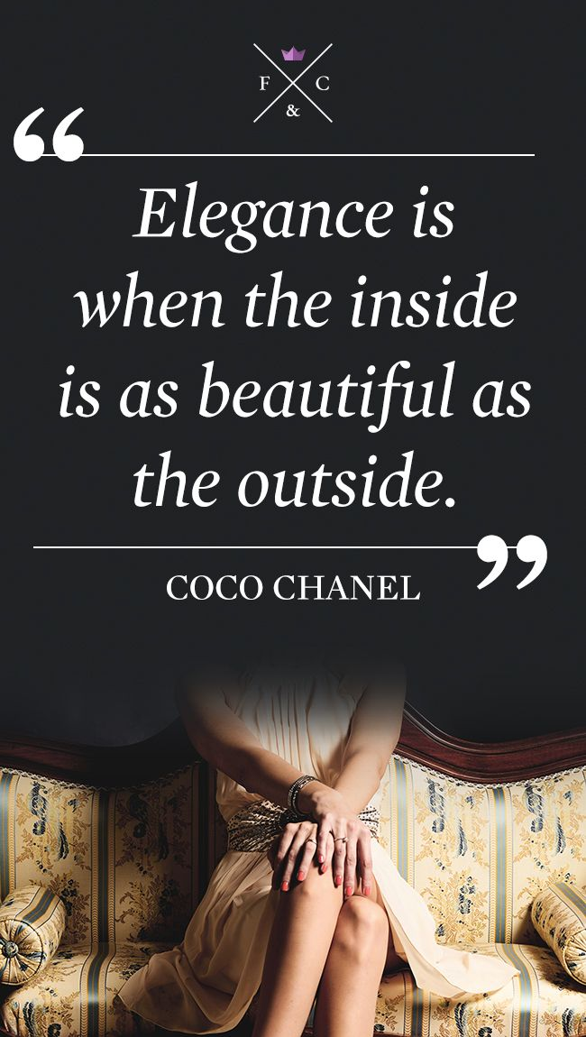 Elegance is when the inside is as beautiful as the outside. - Chanel