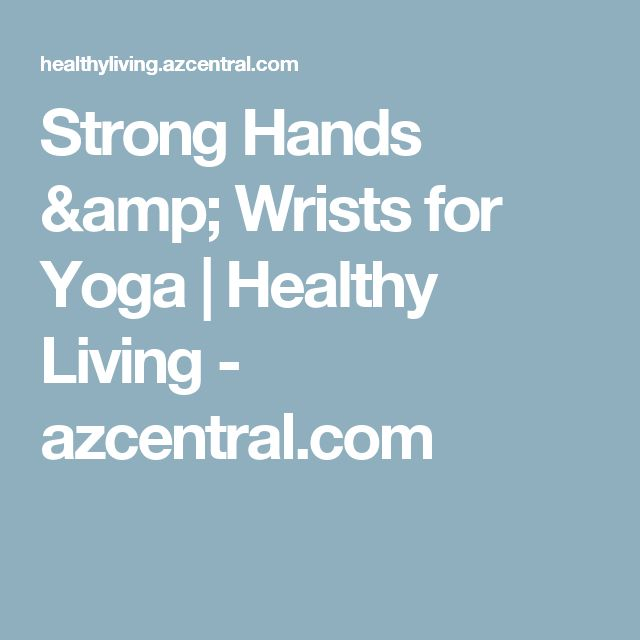 Strong Hands & Wrists for Yoga | Healthy Living - azcentral.com