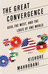 The great convergence : Asia, the West, and the logic of one world / Kishore Mahbubani. -- New York : Public Affairs, cop. 2013.