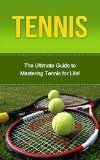 Free Kindle Book -  [Sports & Outdoors][Free] Tennis: The Ultimate Guide to Mastering Tennis for Life! (tennis, tennis tips, tennis for beginners, how to play tennis, tennis game) Check more at http://www.free-kindle-books-4u.com/sports-outdoorsfree-tennis-the-ultimate-guide-to-mastering-tennis-for-life-tennis-tennis-tips-tennis-for-beginners-how-to-play-tennis-tennis-game/ #tennistipsforbeginners #tennisforbeginners