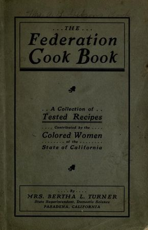 """The Federation Cook Book"" By The Colored Women Of The State Of California (1910)"
