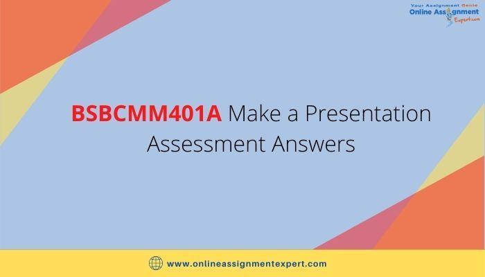 Bsbcmm401a Make A Presentation Assessment Answers Make A Presentation Assessment Presentation