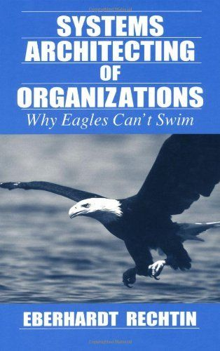 Systems Architecting of Organizations: Why Eagles Can't Swim (Systems Engineering) by Eberhardt Rechtin. Save 7 Off!. $92.58. 280 pages. Publication: July 27, 1999. Publisher: CRC Press; 1 edition (July 27, 1999). Author: Eberhardt Rechtin. Edition - 1