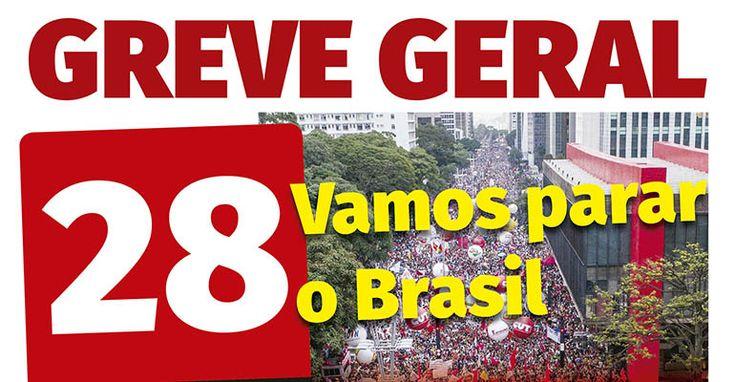 Agora é Greve Geral: 28 de abril, vamos parar o Brasil!