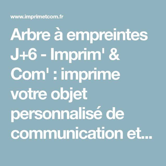 Arbre à empreintes J+6 - Imprim' & Com' : imprime votre objet personnalisé de communication et publicitaire