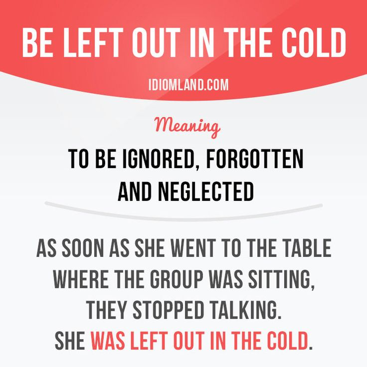 """""""Be left out in the cold"""" means """"to be ignored, forgotten and neglected"""". Example: As soon as she went to the table where the group was sitting, they stopped talking. She was left out in the cold. Get our apps for learning English: learzing.com"""