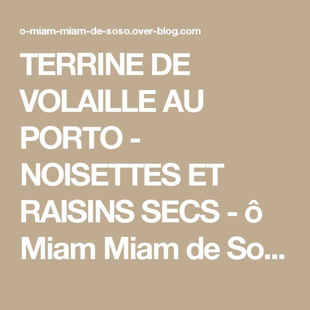 TERRINE DE VOLAILLE AU PORTO - NOISETTES ET RAISINS SECS - ô Miam Miam de SoSo