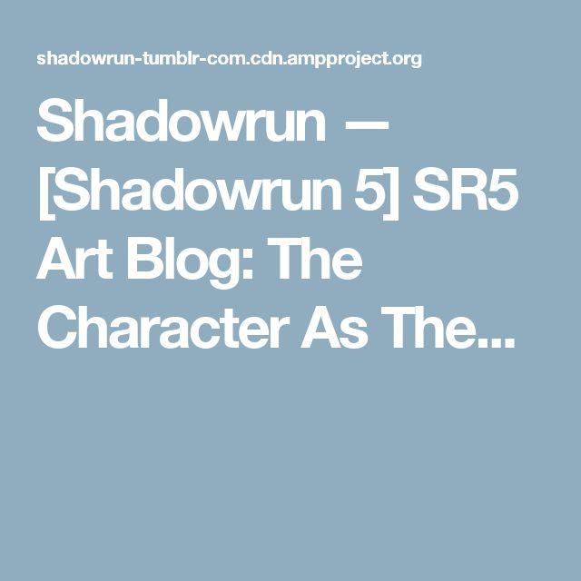 Shadowrun — [Shadowrun 5] SR5 Art Blog: The Character As The...
