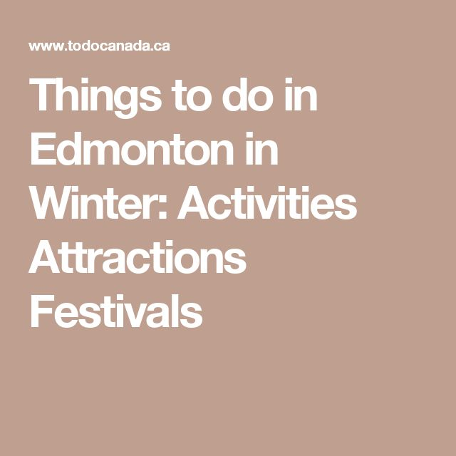 Things to do in Edmonton in Winter: Activities Attractions Festivals