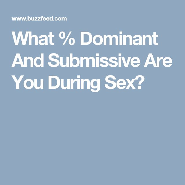 What % Dominant And Submissive Are You During Sex?