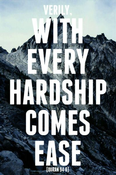 Holy Quran 94:6 <3 '...verily with every hardship comes ease...'                                                                                                                                                                                 More