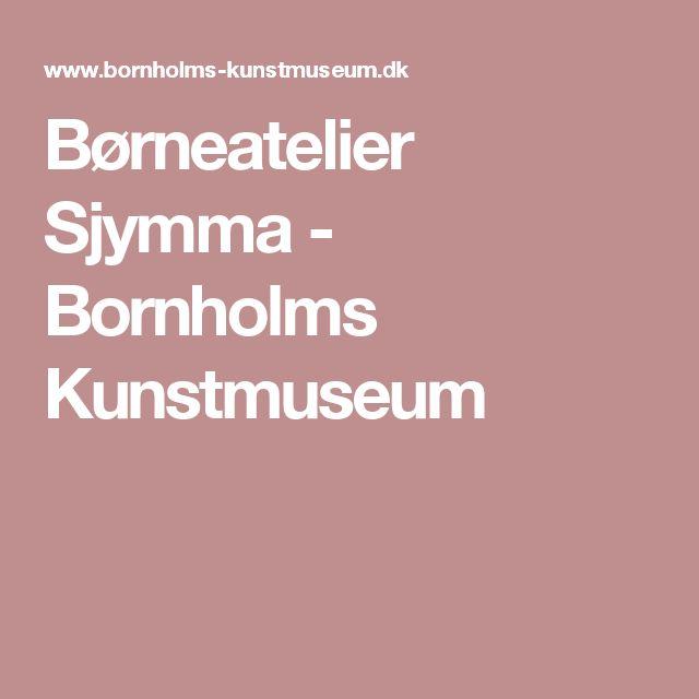 Børneatelier Sjymma - Bornholms Kunstmuseum