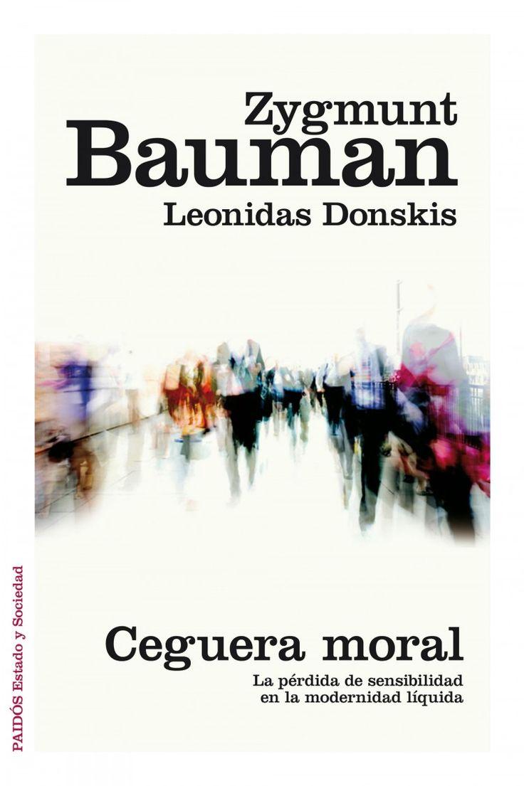 Ceguera moral : la pérdida de sensibilidad en la modernidad líquida / Zygmunt Bauman, Leonidas Donskis