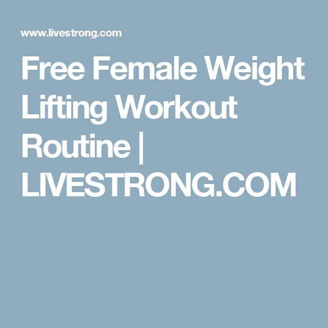 Free Female Weight Lifting Workout Routine   LIVESTRONG.COM