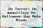 http://tecnoautos.com/wp-content/uploads/imagenes/tendencias/thumbs/de-terror-un-maquillaje-de-halloween-que-mete-miedo.jpg maquillaje de Halloween. De terror: un maquillaje de Halloween que mete miedo, Enlaces, Imágenes, Videos y Tweets - http://tecnoautos.com/actualidad/maquillaje-de-halloween-de-terror-un-maquillaje-de-halloween-que-mete-miedo/