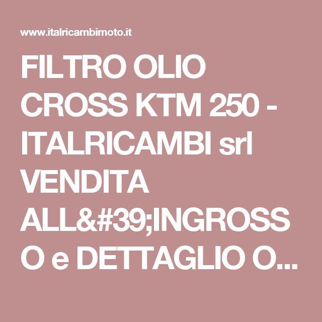 FILTRO OLIO CROSS KTM 250 - ITALRICAMBI srl VENDITA ALL'INGROSSO e DETTAGLIO ONLINE RICAMBI ACCESSORI VESPA-SCOOTER-CICLO-MOTO-APE
