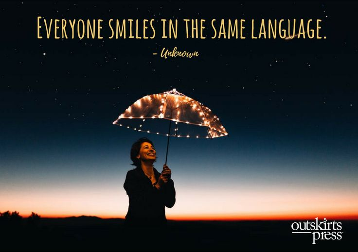 Everyone smiles in the same language. #QOTD #OutskirtsPress #Inspiration #amWriting
