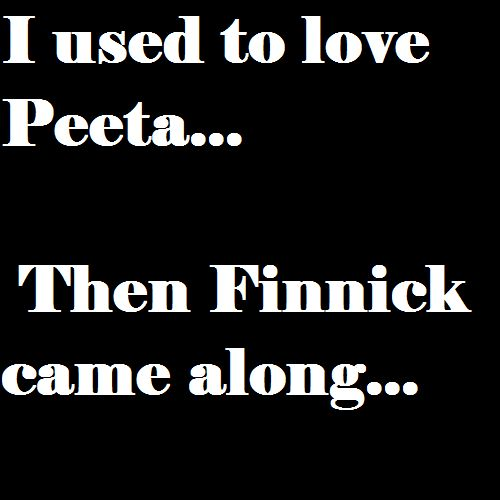 I used to love Peeta....then Finnick came along....  So true it hurts