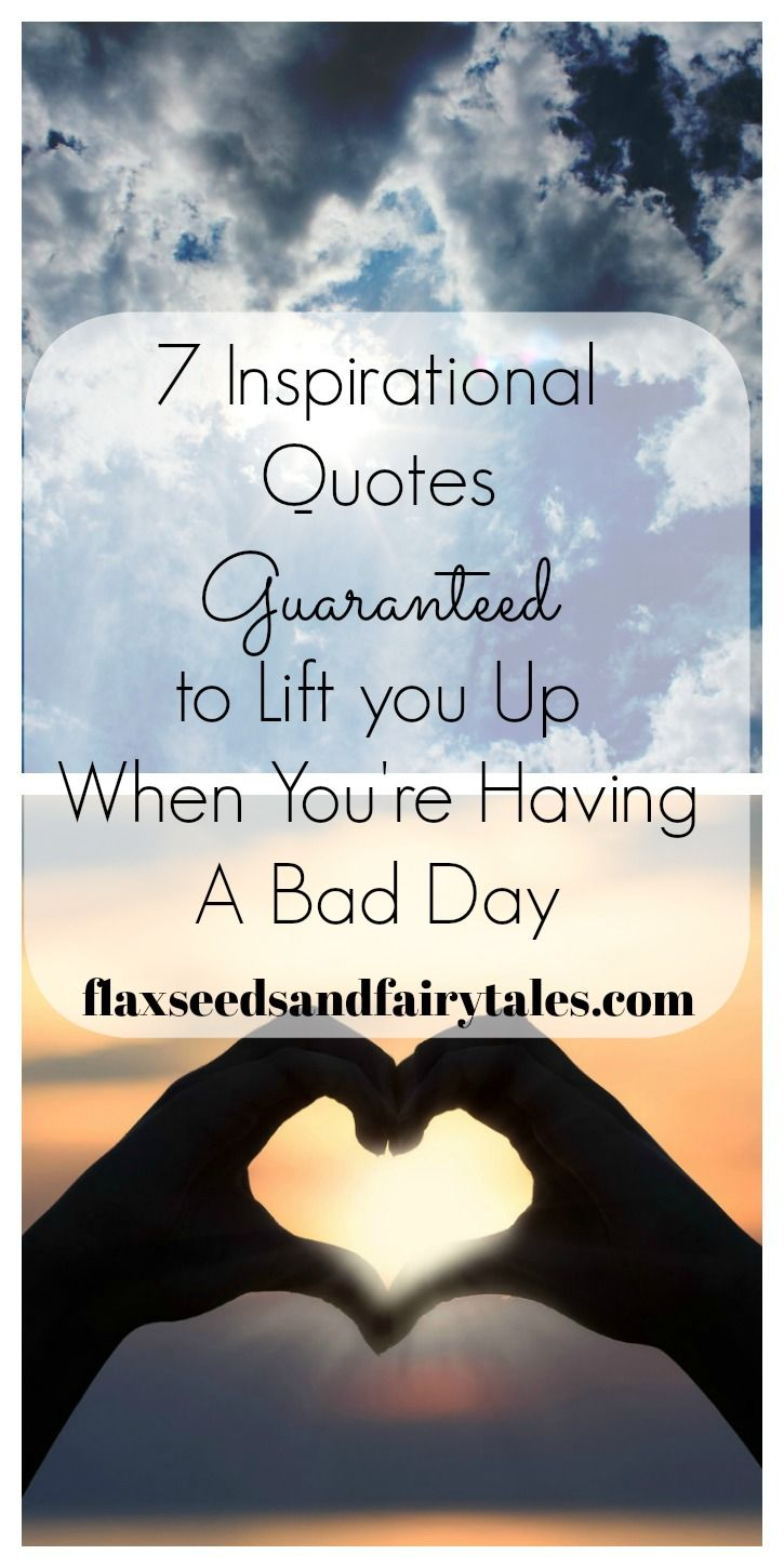 7 Inspiring Quotes To Lift You Up When Youve Had A Bad Day All