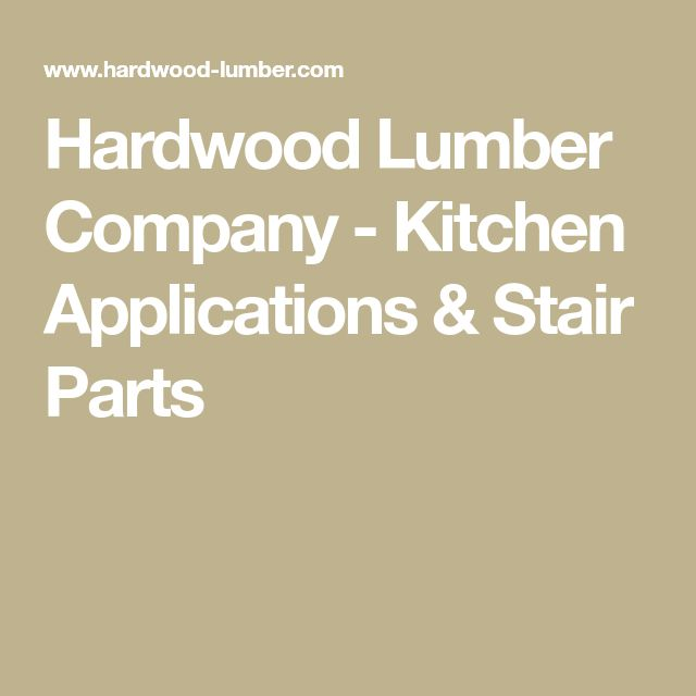 Hardwood Lumber Company - Kitchen Applications & Stair Parts