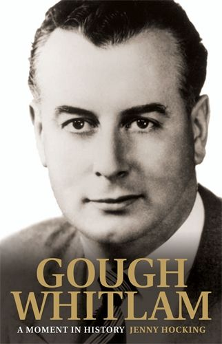 Gough Whitlam: A Moment In History Jenny Hocking