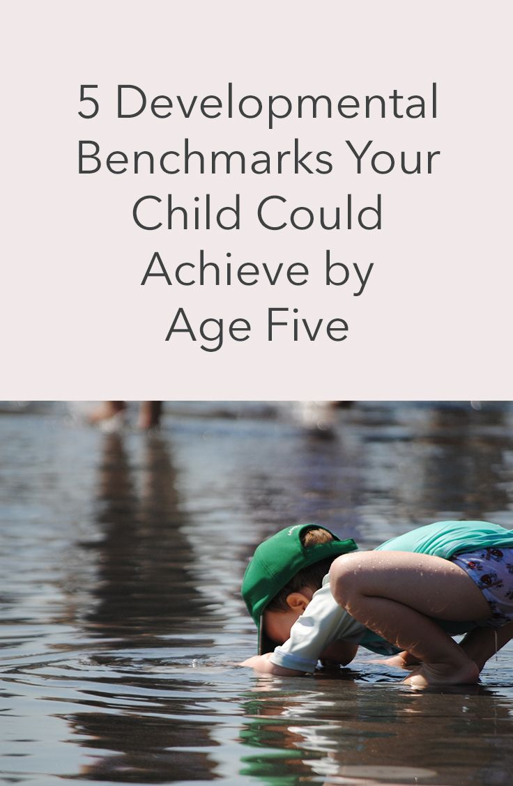 5 Developmental Benchmarks Your Child Could Achieve by Age Five