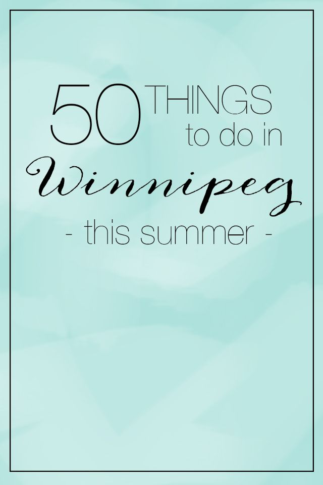 50 things to do in Winnipeg this summer!