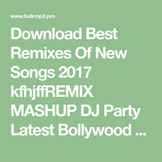 Download Best Remixes Of New Songs 2017 kfhjffREMIX MASHUP DJ Party Latest Bollywood  Songs 2017.mp3 (MUSIC ID: F6601703) » Free Mp3 Music Download - BulkMp3.pro