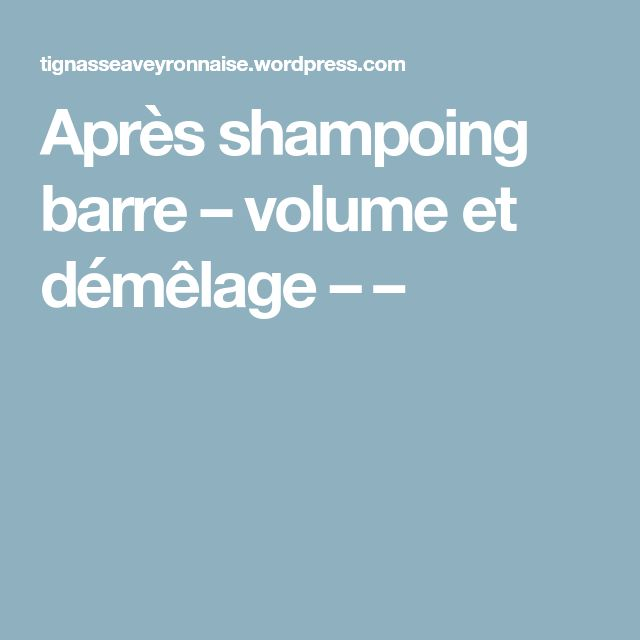 Après shampoing barre – volume et démêlage – –