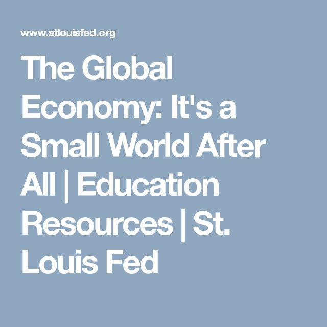 The Global Economy: It's a Small World After All | Education Resources | St. Louis Fed