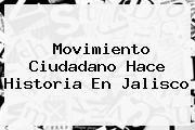 http://tecnoautos.com/wp-content/uploads/imagenes/tendencias/thumbs/movimiento-ciudadano-hace-historia-en-jalisco.jpg Movimiento ciudadano. Movimiento ciudadano hace historia en Jalisco, Enlaces, Imágenes, Videos y Tweets - http://tecnoautos.com/actualidad/movimiento-ciudadano-movimiento-ciudadano-hace-historia-en-jalisco/