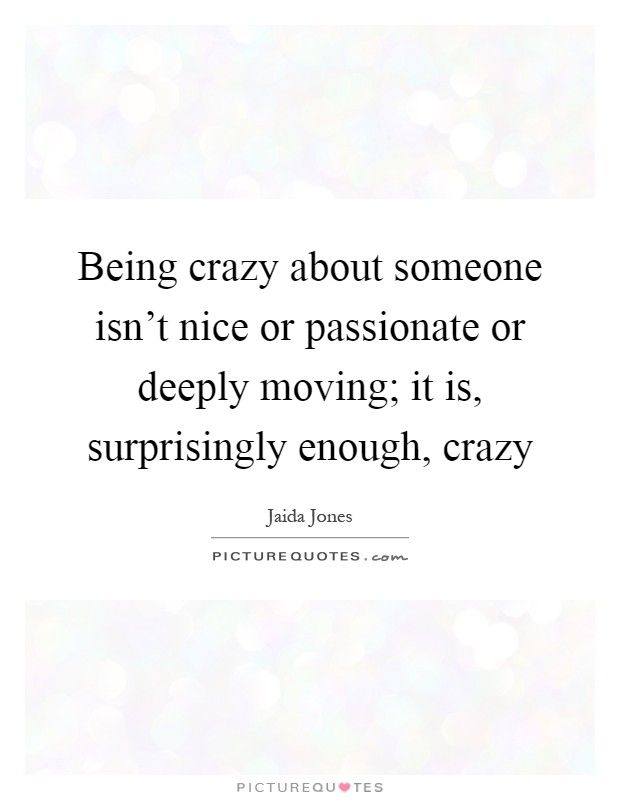 Quotes About Being Crazy : quotes, about, being, crazy, Being, Crazy, About, Someone, Isn't, Passionate, Deeply, Moving;, Surprisingly, Enough,, Crazy., Picture, Quotes…, Quotes,, Quotes