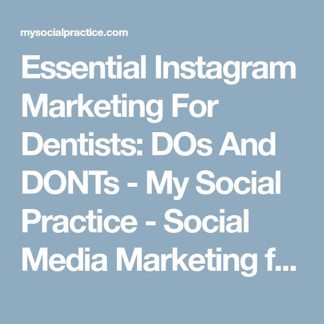 Essential Instagram Marketing For Dentists: DOs And DONTs - My Social Practice - Social Media Marketing for Dental & Dental Specialty Practices