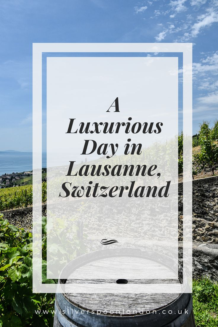 A luxurious day in Lausanne, Switzerland
