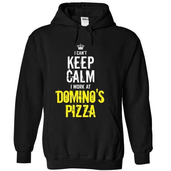 Awesome Tee Special - I Cant keep calm, i work at DOMINOS PIZZA T shirts