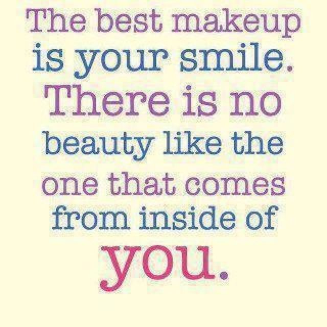 The Best Makeup Is Your Smile There No Beauty Like One That Comes From Inside Of You