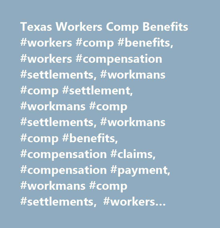 Texas Workers Comp Benefits #workers #comp #benefits, #workers #compensation #settlements, #workmans #comp #settlement, #workmans #comp #settlements, #workmans #comp #benefits, #compensation #claims, #compensation #payment, #workmans #comp #settlements, #workers #compensation #settlements #texas…