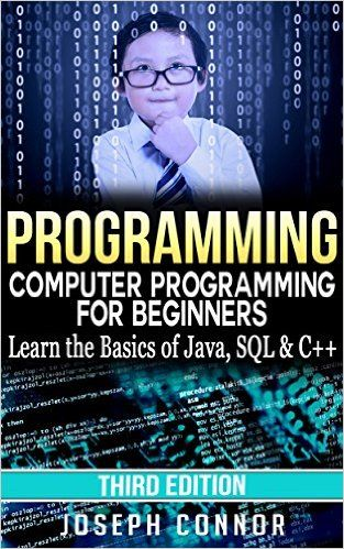 Amazon.com: Programming: Computer Programming for Beginners: Learn the Basics of Java, SQL & C++ - 3. Edition (Coding, C Programming, Java Programming, SQL Programming, JavaScript, Python, PHP) eBook: Joseph Connor: Kindle Store