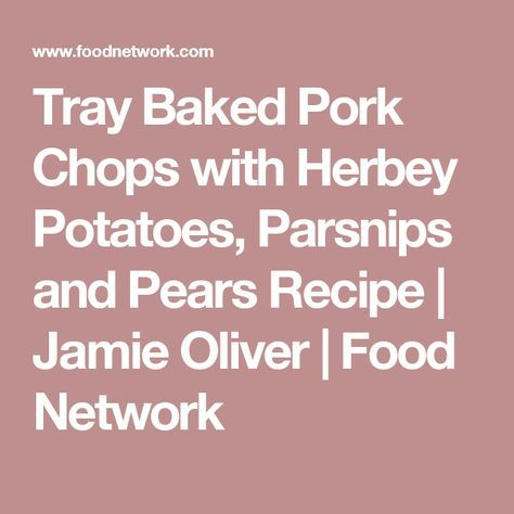 Tray Baked Pork Chops with Herbey Potatoes, Parsnips and Pears Recipe | Jamie Oliver | Food Network