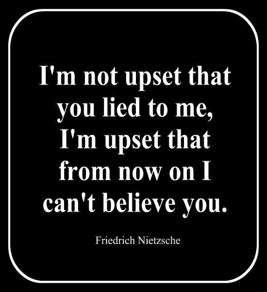Not upset that you lied to me i m upset that from now on i can t