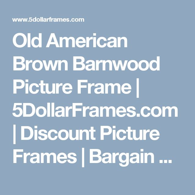 Old American Brown Barnwood Picture Frame  | 5DollarFrames.com | Discount Picture Frames | Bargain Picture Frames | Deals and Bargains