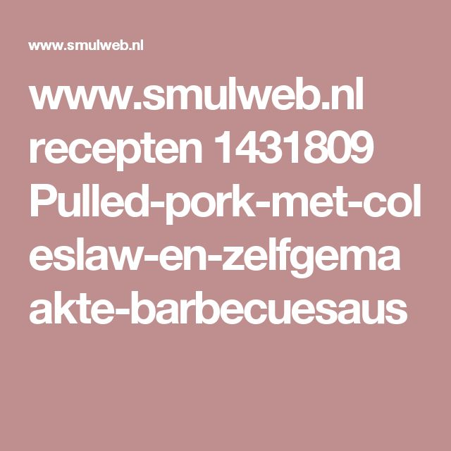 www.smulweb.nl recepten 1431809 Pulled-pork-met-coleslaw-en-zelfgemaakte-barbecuesaus