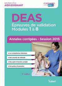 Diplôme d'Etat d'Aide-Soignant DEAS. Annales corrigées session 2015 2e édition