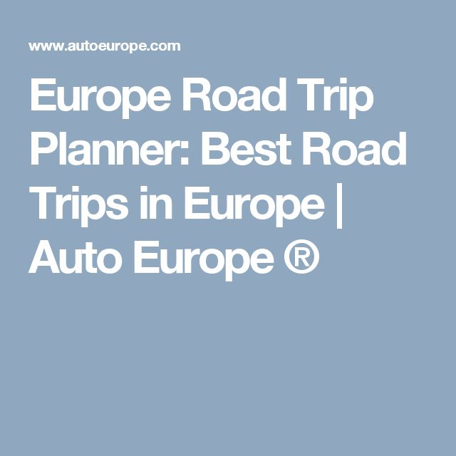 Europe Road Trip Planner: Best Road Trips in Europe | Auto Europe ®