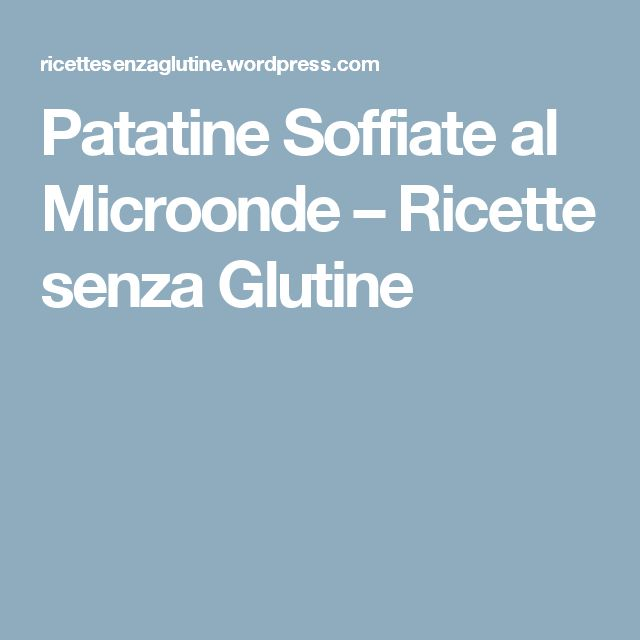Patatine Soffiate al Microonde – Ricette senza Glutine