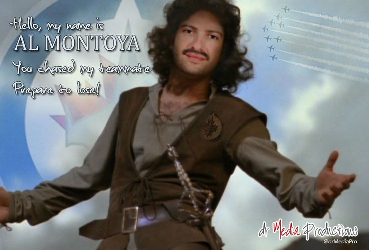 My name is AL MONTOYA, you chased my teammate... prepare to lose!
