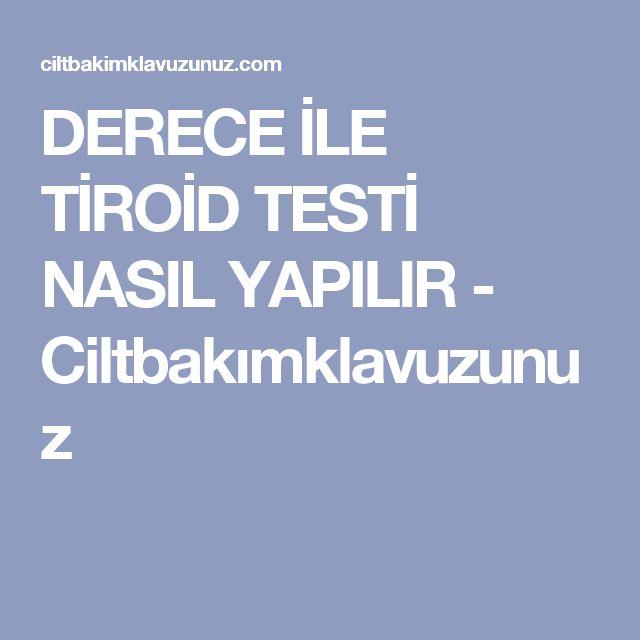 DERECE İLE TİROİD TESTİ NASIL YAPILIR - Ciltbakımklavuzunuz