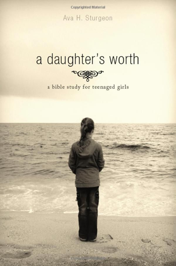 A Daughter's Worth: A Bible Study for Teenaged Girls: Ava Sturgeon: 9781598863987: Amazon.com: Books