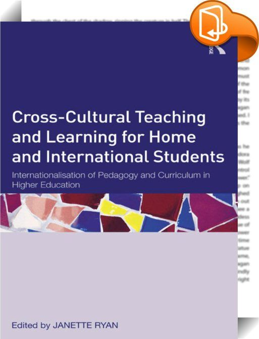 Cross-Cultural Teaching and Learning for Home and International Students    :  Cross cultural teaching and learning for home and international students maps and discusses the increasing internationalisation of teaching and learning at universities around the world. This new phenomenon brings both opportunities and challenges, as it introduces what can be radically different teaching, learning and assessment contexts for both students and staff. This book moves beyond the rhetoric of in...