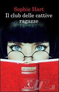 Il club delle cattive ragazze - di Sophie Hart - Feltrinelli - in libreria dal 23 ottobre 2013 - http://www.wuz.it/libro/club-delle-cattive/Hart-Sophie/9788807030659.html